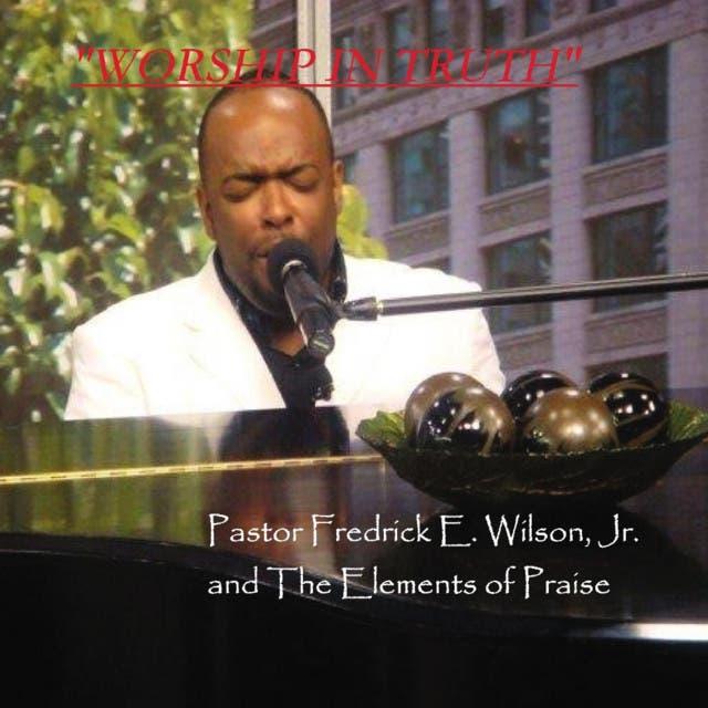 Pastor Fredrick Wilson & The Elements Of Praise