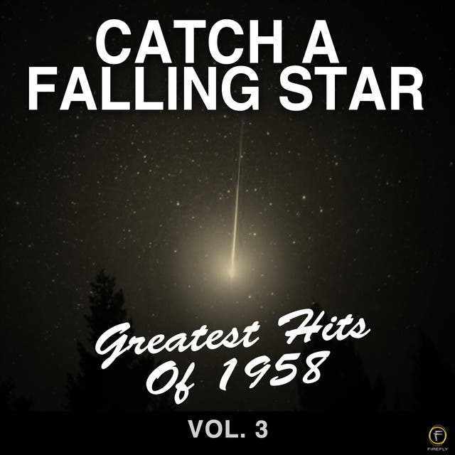 Catch A Falling Star: Greatest Hits Of 1958, Vol. 3