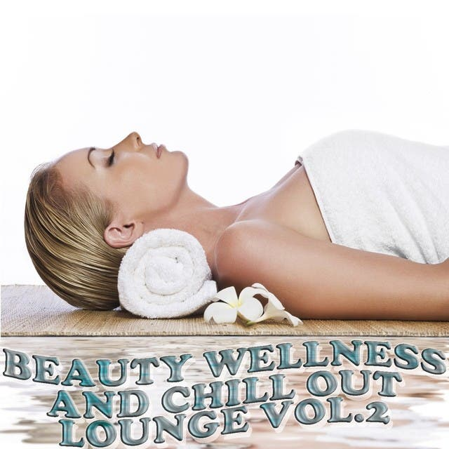 Beauty Wellness And Chill Out Lounge, Vol. 2 (Musical Health Recoveries)