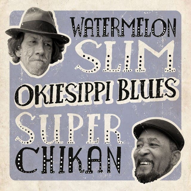Watermelon Slim & Super Chikan