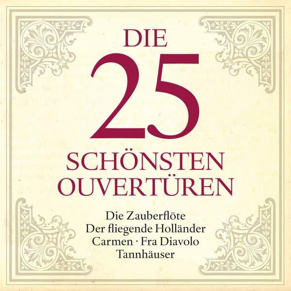 Die 25 Schönsten Ouvertüren - Die Zauberflöte - Der Fliegende Holländer - Carmen - Fra Diavolo - Tannhäuser