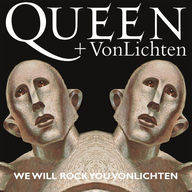 Queen + VonLichten