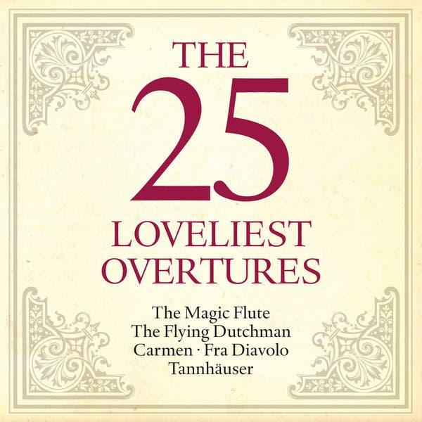 The 25 Loveliest Overtures - The Magic Flute - The Flying Dutchman - Carmen - Fra Diavolo - Tannhäuser