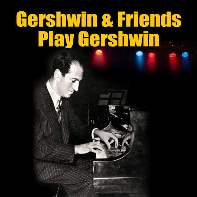 Gershwin & Friends Play Gershwin