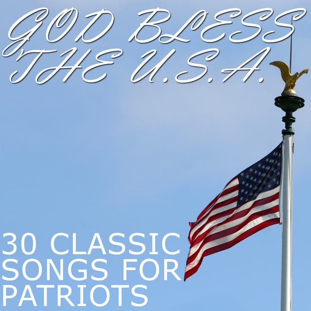 God Bless The U.S.A.: 30 Classic Songs For Patriots