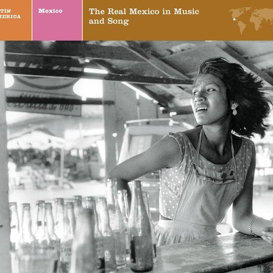 LATIN AMERICA Mexico: The Real Mexico In Music And Song