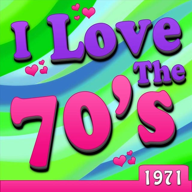 I Love The 70's - 1971