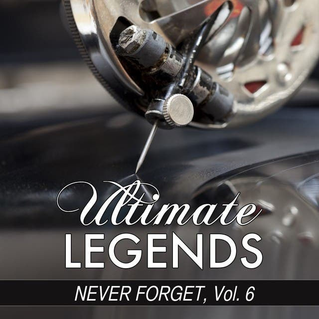 Never Forget, Vol. 6 (Ultimate Legends Presents Never Forget, Vol. 6)