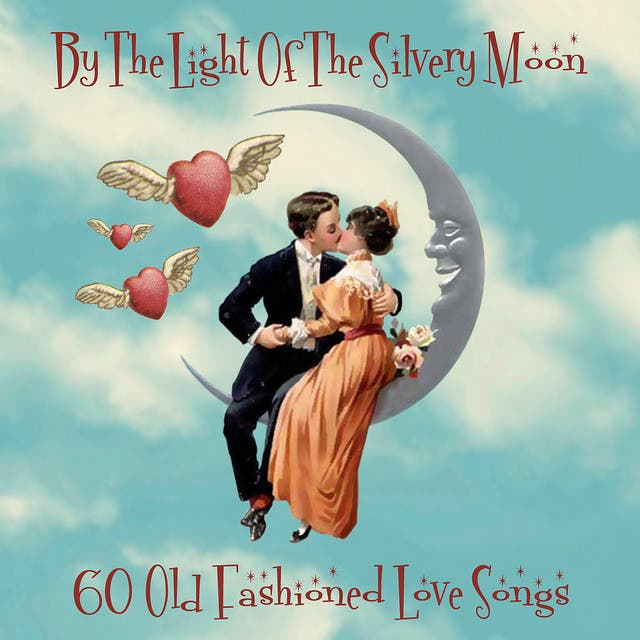 By The Light Of The Silvery Moon - 60 Old Fashioned Love Songs