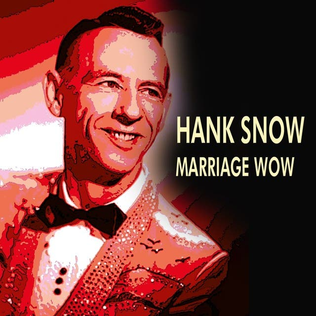 Hank Snow Marriage Wow