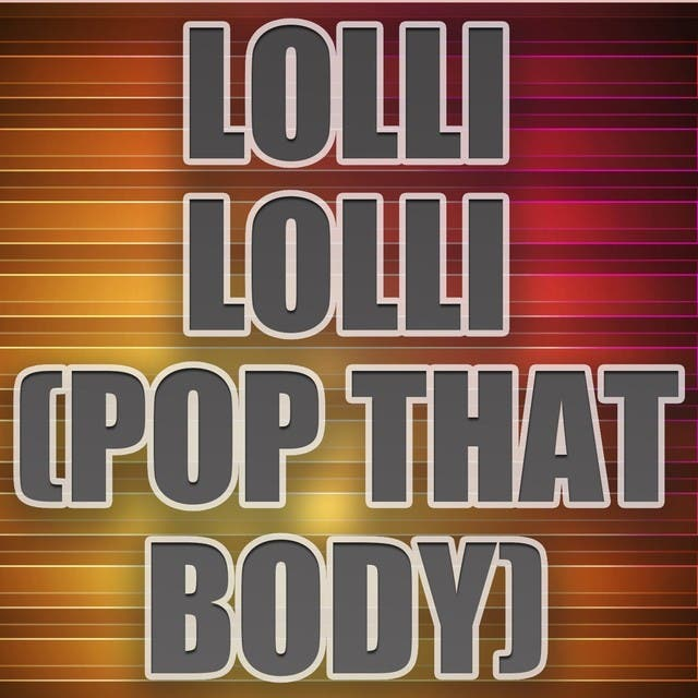 Lolli Lolli (Pop That Body) (A Tribute To Three 6 Mafia And Project Pat Young D And Superpower)