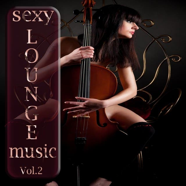 Sexy Lounge Music, Vol. 2 (Soulful Erotic Lounge & Superior Downbeat)