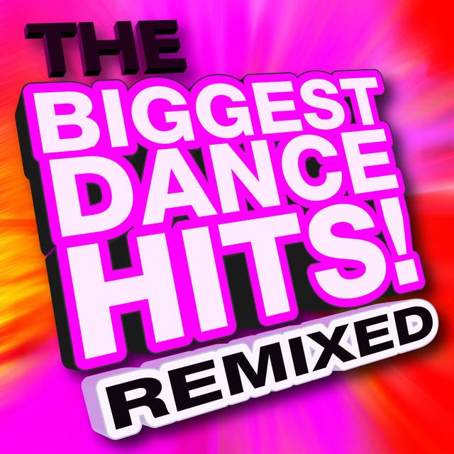 The Biggest Dance Hits! Remixed