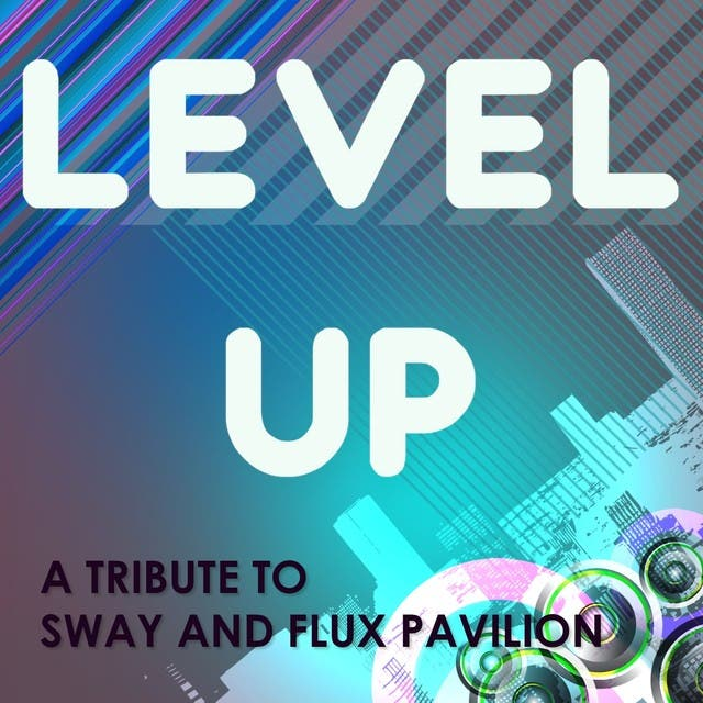 Level Up (Originally Performed By Sway And Flux Pavilion)