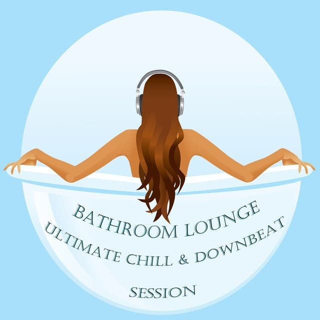 Bathroom Lounge, Ultimate Chill & Downbeat Session (The Beauty Wellness Selection, Compiled By Smooth Deluxe)