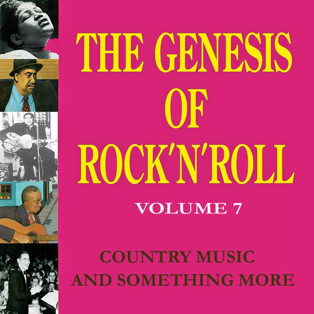 The Genesis Of Rock 'n' Roll - Vol. 7: Country Music And Something More