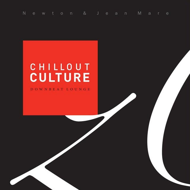 Chillout Culture (Downbeat Chill Lounge Selected By Newton & Jean Mare)