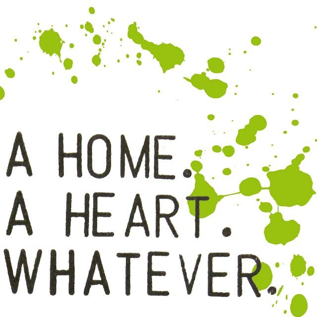 A Home. A Heart. Whatever.