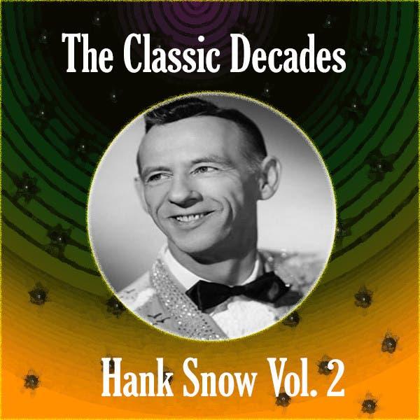 The Classic Decades Presents - Hank Snow Vol. 2