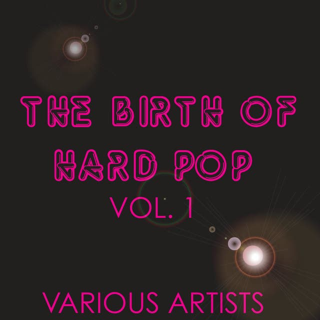 The Birth Of Hard Pop, Vol. 1
