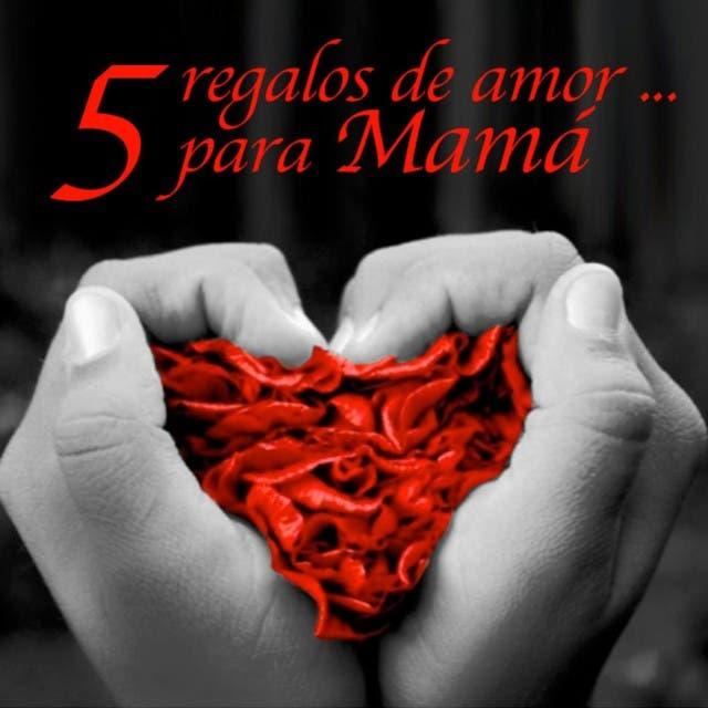 5 Regalos De Amor...Para Mamá