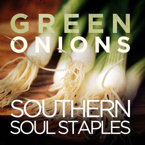 Green Onions - Southern Soul Staples