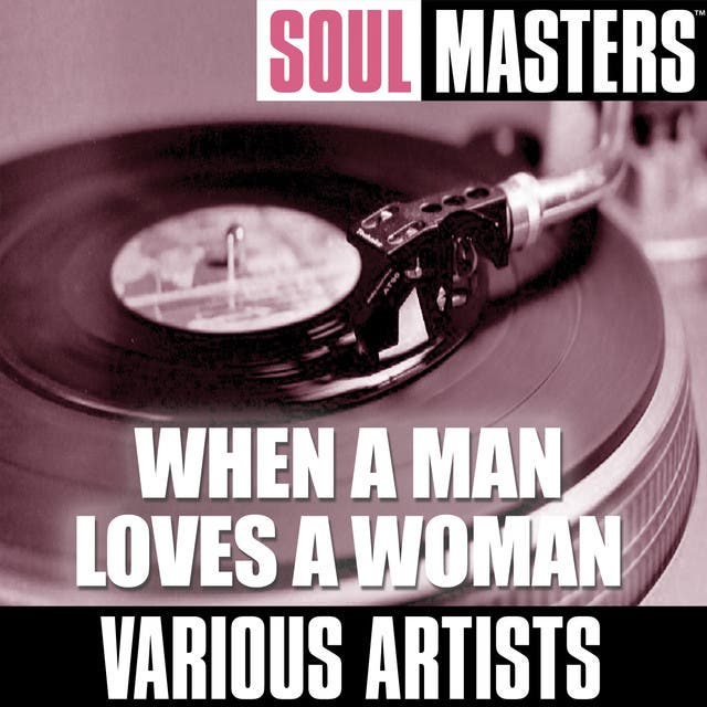 Soul Masters: When A Man Loves A Woman