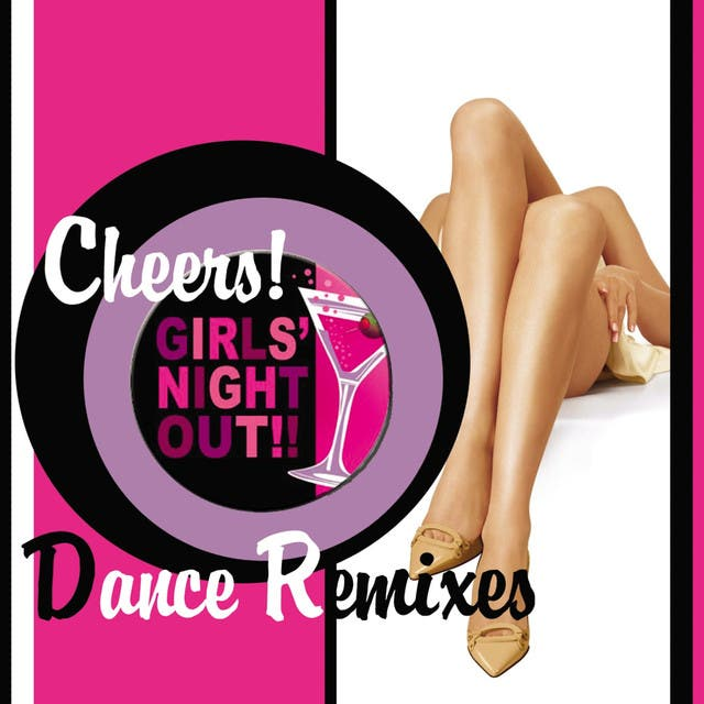 Cheers! Girls' Night Out (Dance Remixes)