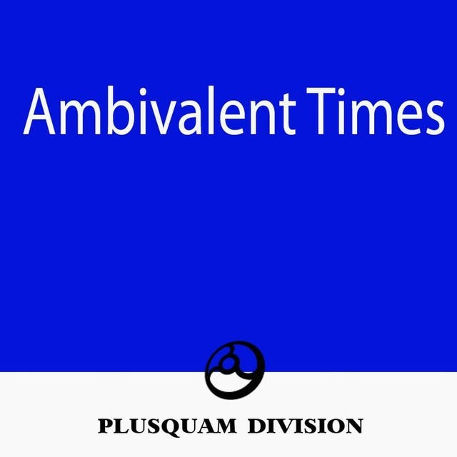Ambivalent Times