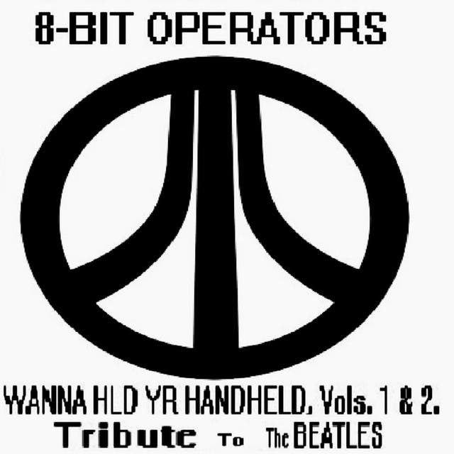 8-Bit Operators: Wanna Hld Yr Handheld, Vols. 1 & 2. Tribute To The BEATLES.