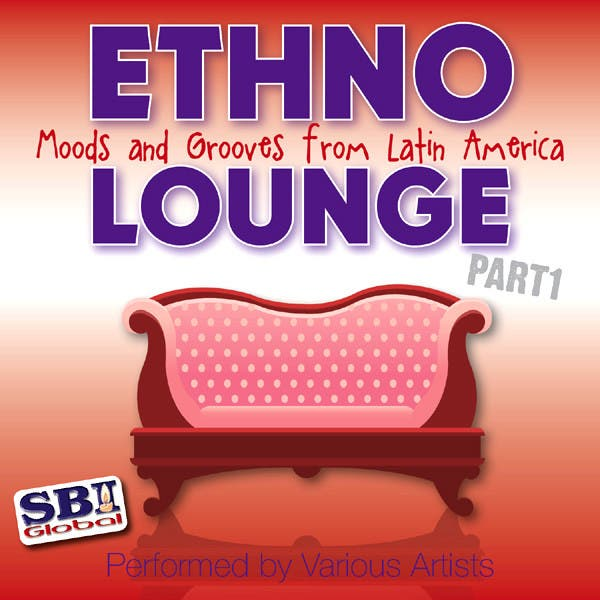 Ethno Lounge ..... From Latin America - Part 1