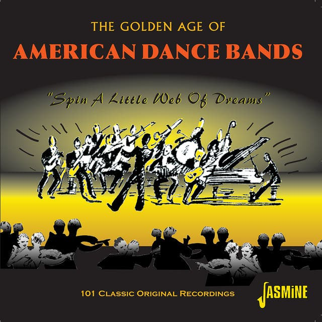 The Golden Age Of American Dance Bands, Spin A Little Web Of Dreams - 101 Classic Original Recordings