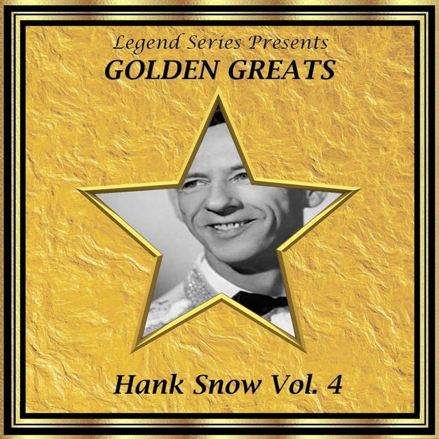 Legend Series Presents - Golden Greats - Hank Snow, Volume Four