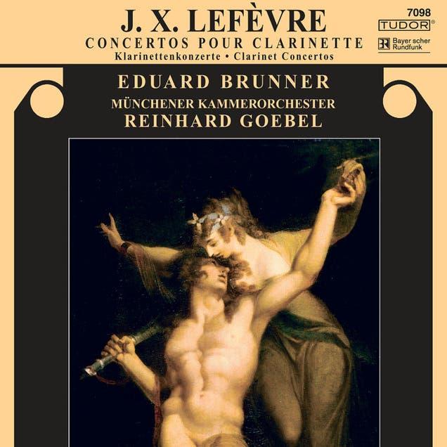 Jean-Xavier Lefèvre: Clarinet Concertos Nos. 3, 4 And 6