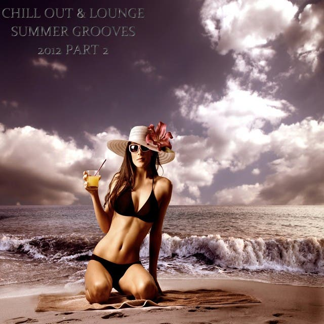 Chill Out & Lounge Summer Grooves 2012, Pt. 2 (A Luxury Tribute To The Sunny Side Of Life)