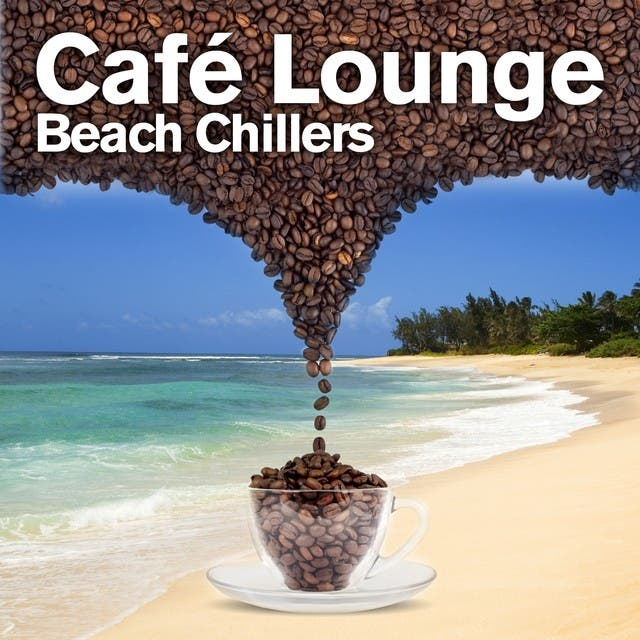 Cafe Lounge Beach Chillers, Vol. 1 (Delicious Beach Sunset Lounge & Chill Out)