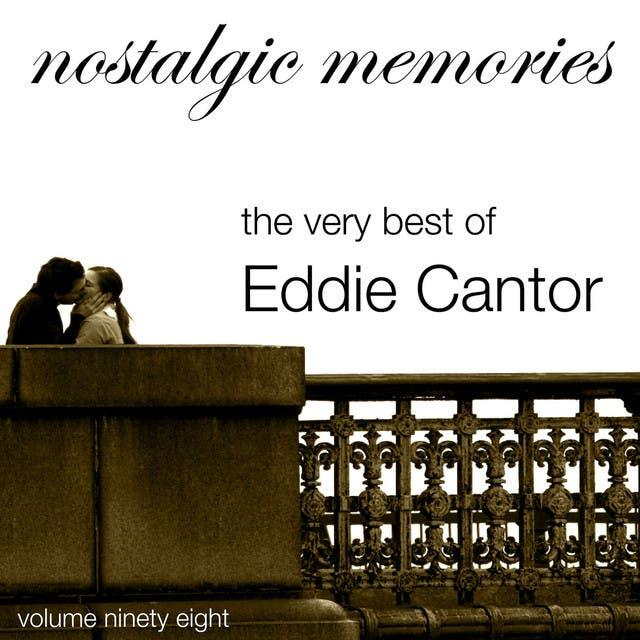 Nostalgic Memories-The Very Best Of Eddie Cantor-Vol. 98