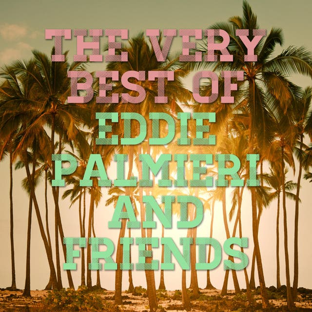 The Best Of Eddie Palmieri And Friends