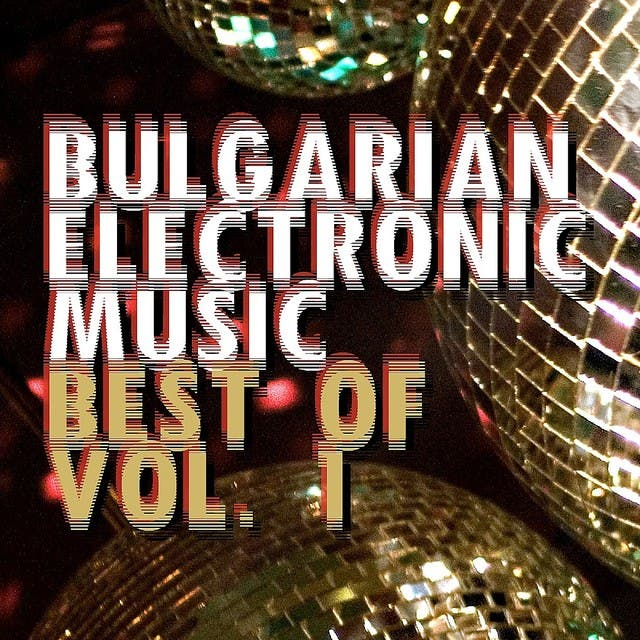 Bulgarian Electronic Music - Best Of, Vol.1