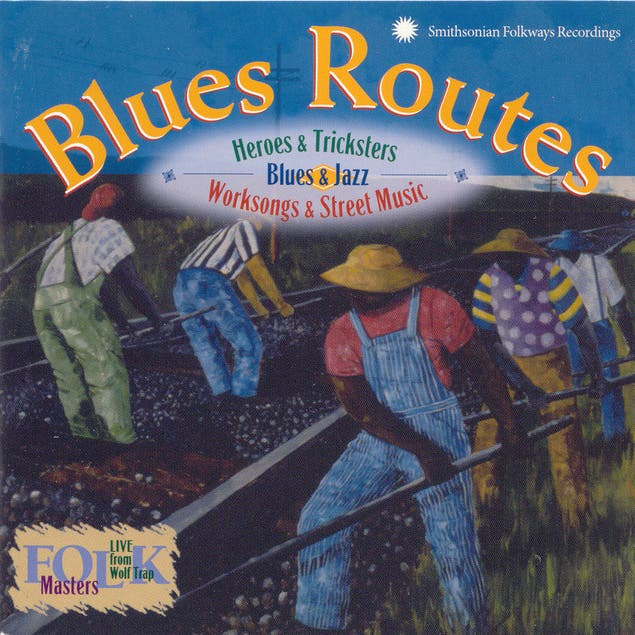 Blues Routes: Heroes And Tricksters: Blues And Jazz Work Songs And Street Music