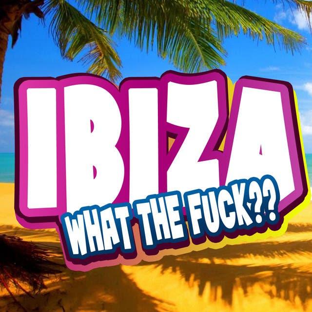 Ibiza What The Fuck??