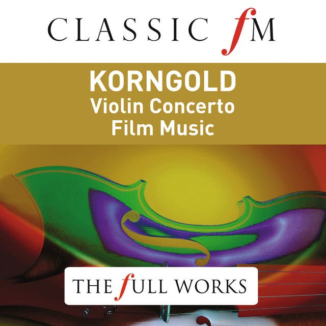 Korngold: Violin Concerto (Classic FM: The Full Works)