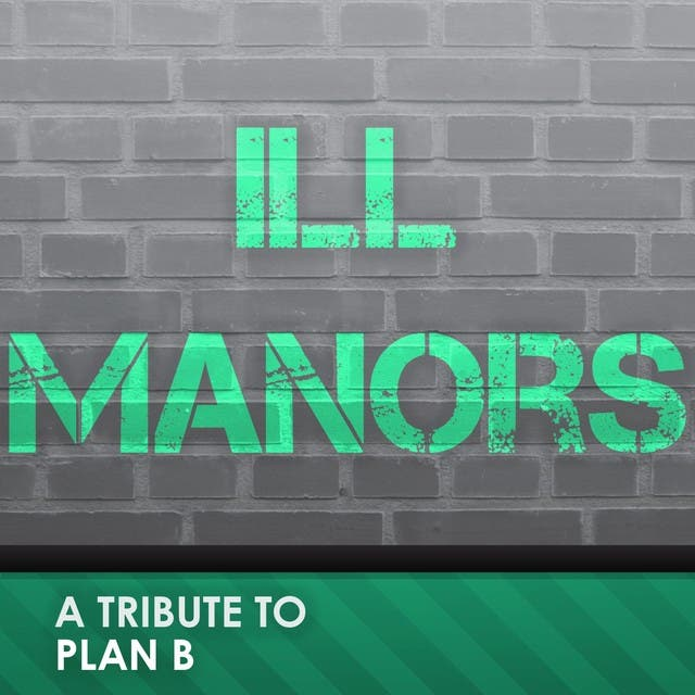 ILL Manors (A Tribute To Plan B)