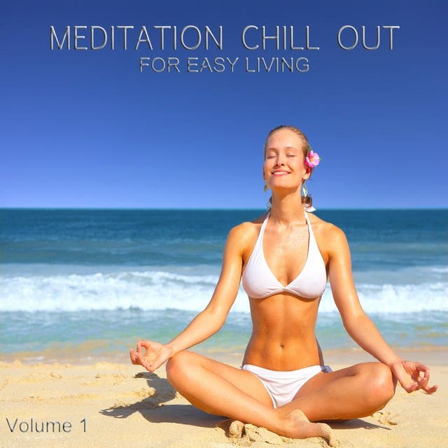 Meditation Chill Out, Vol.1 (Finest Lounge Tunes For Easy Living)