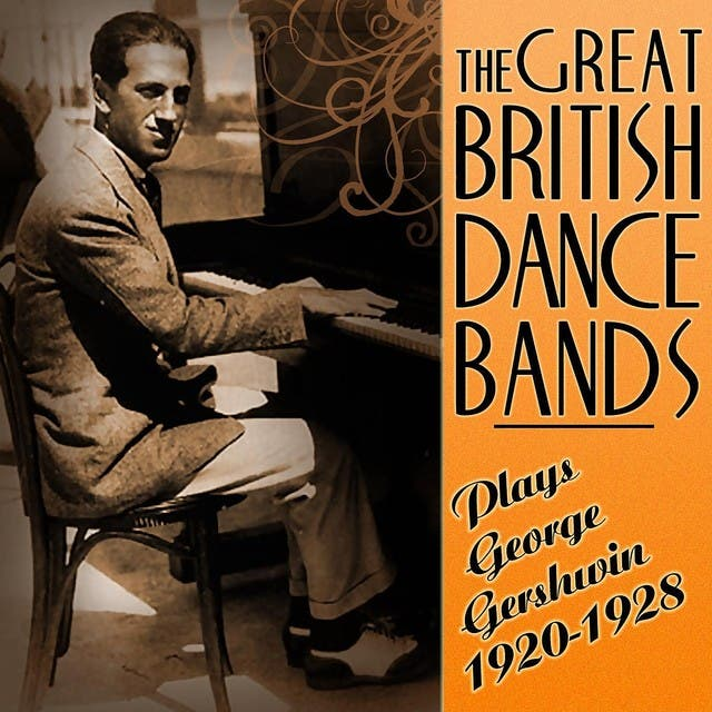 The Great British Dance Bands Play George Gershwin 1920 - 1928