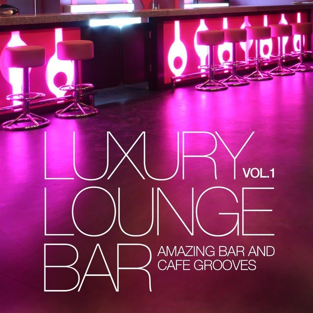 Luxury Lounge Bar, Vol. 1 (Amazing Bar And Cafe Grooves)