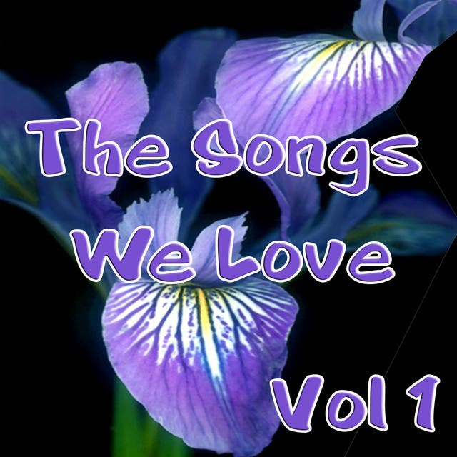 The Songs We Love Vol 1