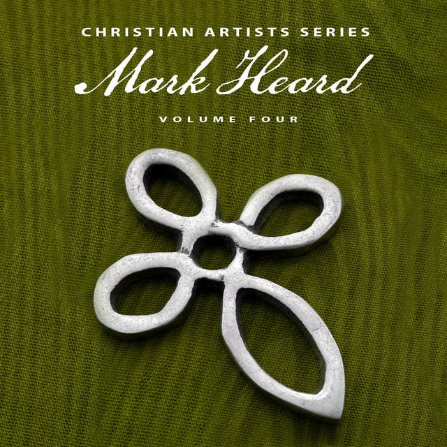 Christian Artists Series: Mark Heard, Vol. 4