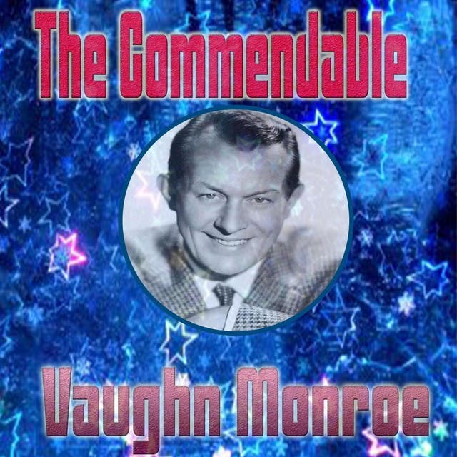 The Commendable Vaughn Monroe