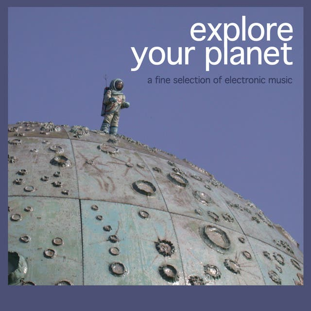 Explore Your Planet - A Fine Selection Of Electronic Music